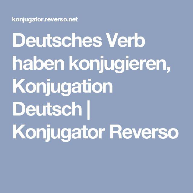 Deutsches Verb haben konjugieren, Konjugation Deutsch   Konjugator Reverso