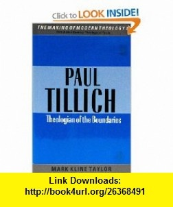 Paul Tillich Theologian of the Boundaries (Making of Modern Theology) (9780005990599) Mark Kline Taylor , ISBN-10: 0005990599  , ISBN-13: 978-0005990599 ,  , tutorials , pdf , ebook , torrent , downloads , rapidshare , filesonic , hotfile , megaupload , fileserve