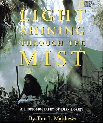 """Light Shining Through the Mist: A Photobiography of Dian Fossey -- the story of great scientist and anti-poaching activist (and the subject of the movie """"Gorillas in the Mist"""")"""