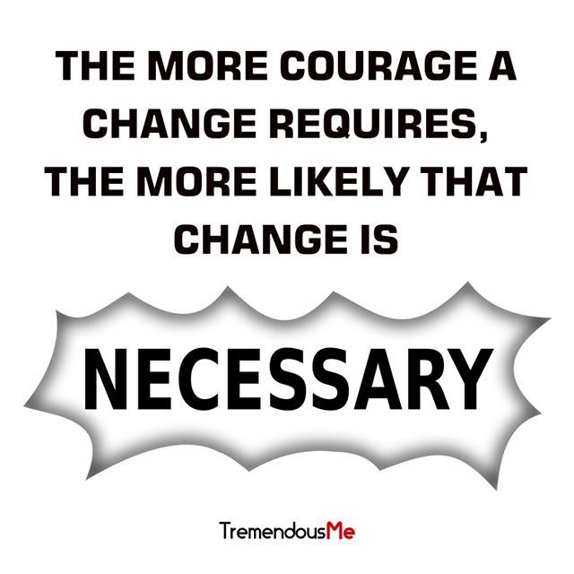 The more courage a change requires, the more likely that change is necessary. #courage #change #required #likely #necessary #quote #webapp #iphoneapp #androidapp #mobileapp #appstore #positivewords #ipadpro #business #freestyles #wisdomquotes #successful #believeyoucan #easylife #staymotivated #thinkbigger #inner #moneymaker #bepowerful #expecting #support #confidencecoach #empoweredwomen #tips #mentalhealthday