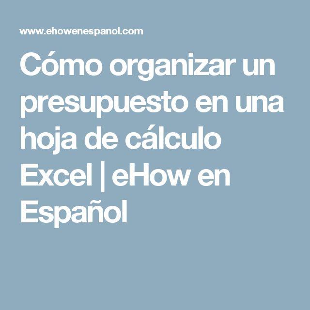Cómo organizar un presupuesto en una hoja de cálculo Excel | eHow en Español