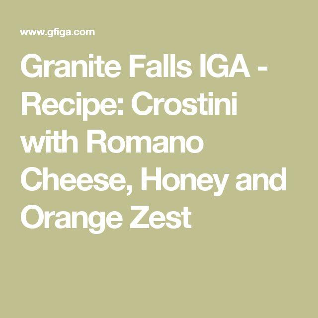 Granite Falls IGA - Recipe: Crostini with Romano Cheese, Honey and Orange Zest