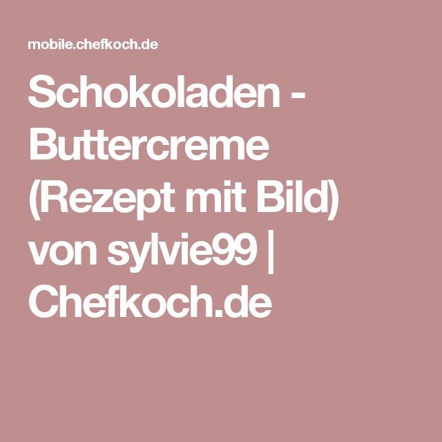Schokoladen - Buttercreme (Rezept mit Bild) von sylvie99 | Chefkoch.de