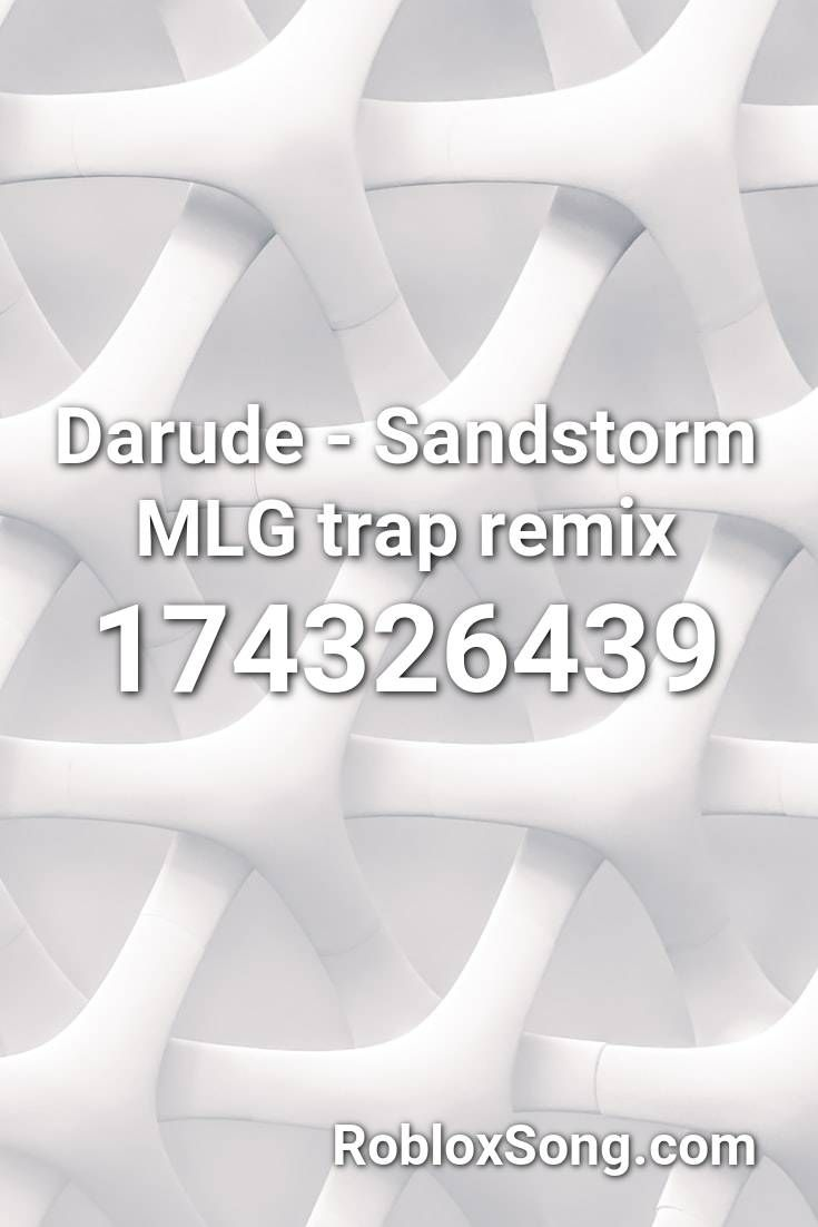 Darude Sandstorm Mlg Trap Remix Roblox Id Roblox Music Codes