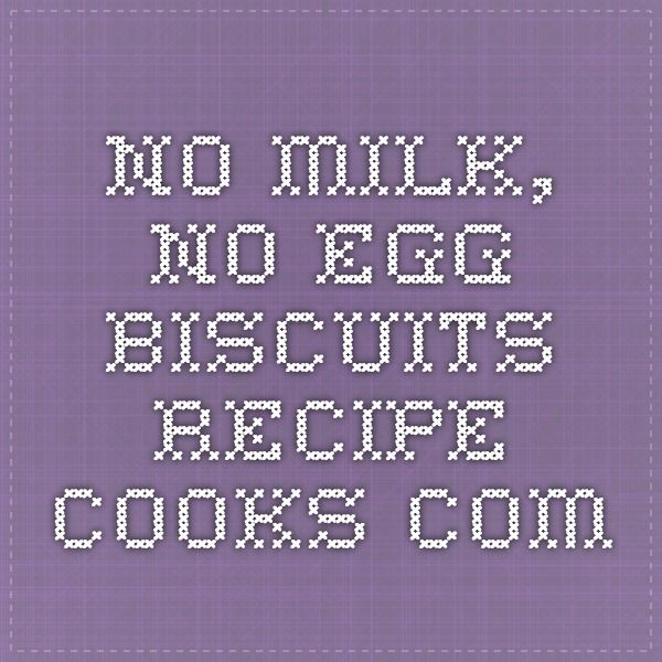 No Milk, No Egg Biscuits - Recipe - Cooks.com