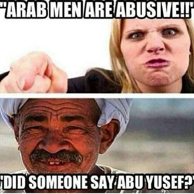 Funny Arab Meme : Arab men are abusive did someone say abu yousef funy or