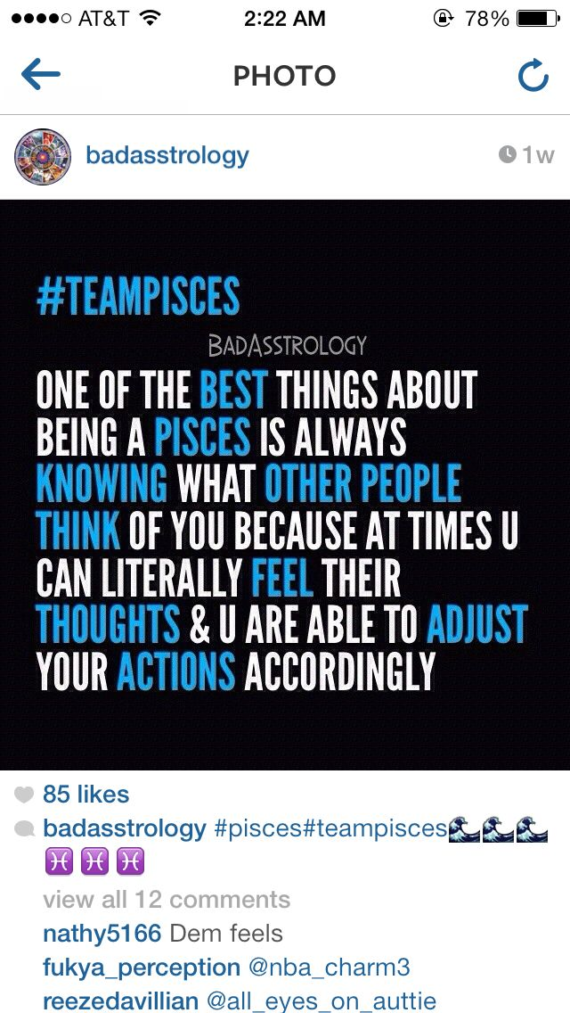 Yeah, but this intuition of what others are thinking can hurt a lot. Pisces do not need words to know the truth.