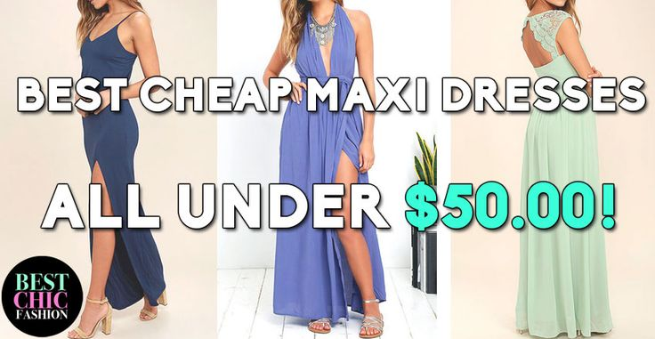 37 Best Cheap Maxi Dresses for 2017 | http://www.bestchicfashion.com/maxi-dresses/ | @bestchicfashion