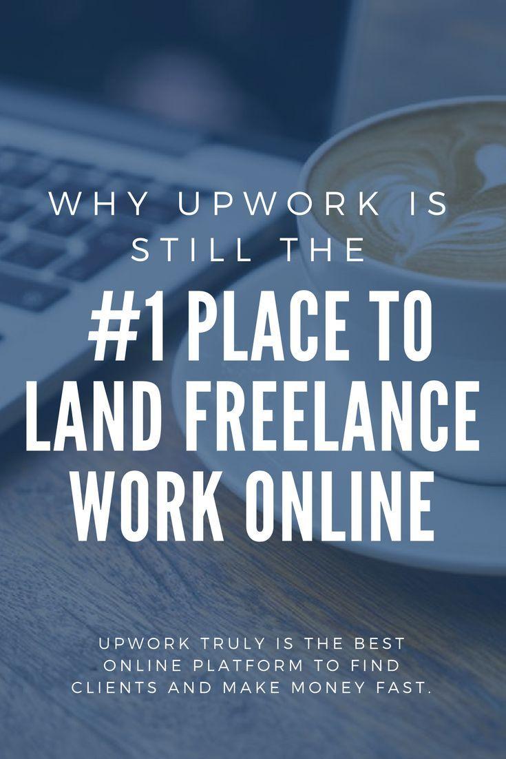 Why Upwork Is Still The 1 Place To Land Freelance Work Online Better Biz Academy Online Work Earn Money Online Make Money Writing