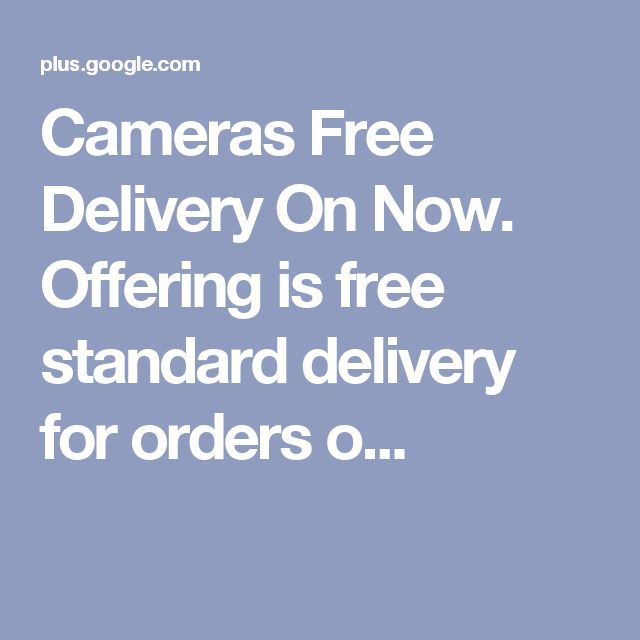 Cameras Free Delivery On Now. Offering is free standard delivery for orders o...