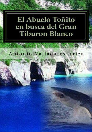 El Abuelo Toñito en busca del Gran Tiburon Blanco (Spanish Edition)