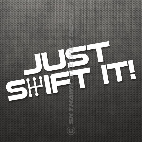Just shift it bumper sticker vinyl decal muscle manual transmission car jdm vtec