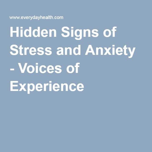 Hidden Signs of Stress and Anxiety - Voices of Experience