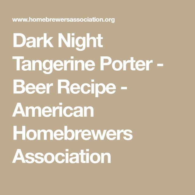 Dark Night Tangerine Porter - Beer Recipe - American Homebrewers Association