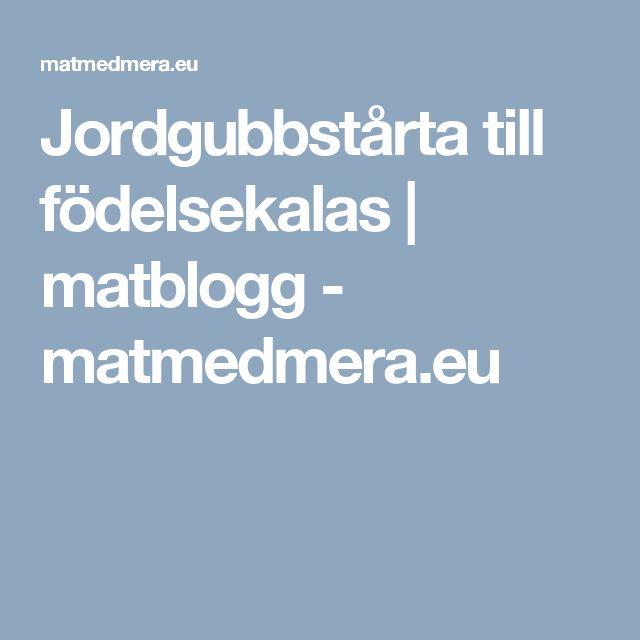 Jordgubbstårta till födelsekalas | matblogg - matmedmera.eu