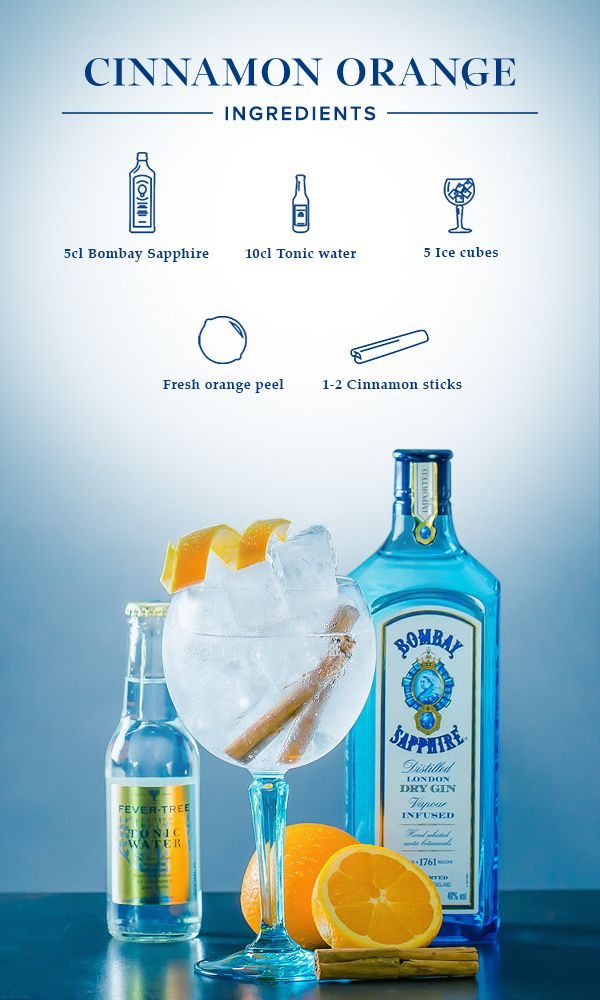 Cinnamon Orange: 1. Place the orange peel and 1-2 fresh cinnamon sticks into your glass. 2. Fill glass with ice cubes, add 5cl Bombay Sapphire and top off with tonic water.