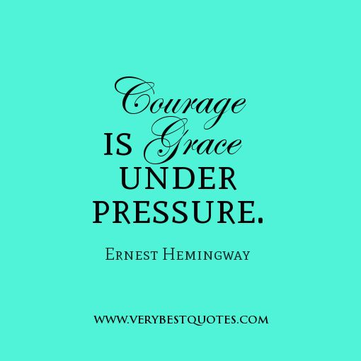 quotes about courage, Courage is grace under pressure.
