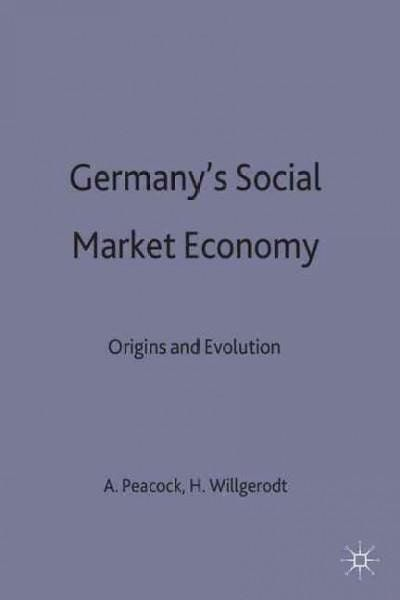 Germany's Social Market Economy: Origins and Evolution