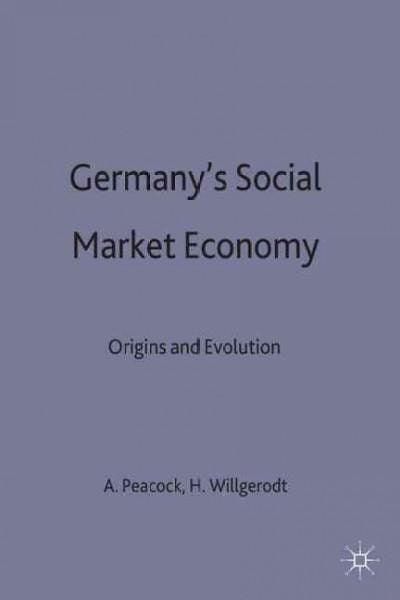 Germany's Social Market Economy: Origins and Evolution