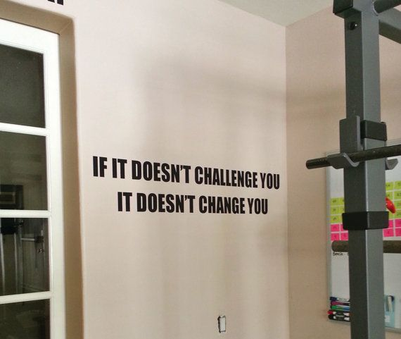 IF IT DOESNT CHALLENGE YOU, IT DOESNT CHANGE YOU.  -Great for workout rooms, home gym rooms, treadmill rooms, locker rooms, etc! -Installs in less