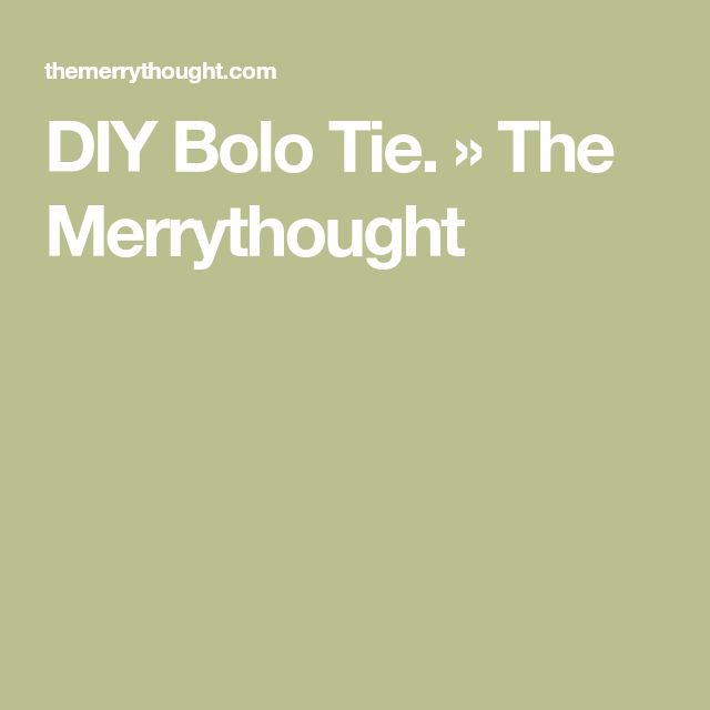 DIY Bolo Tie. » The Merrythought