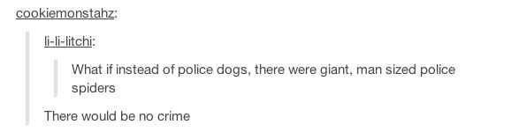 This person who found the most effective way to police the human population. | 31 Tumblr Users That Are Not Okay