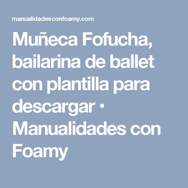 Muñeca Fofucha, bailarina de ballet con plantilla para descargar • Manualidades con Foamy