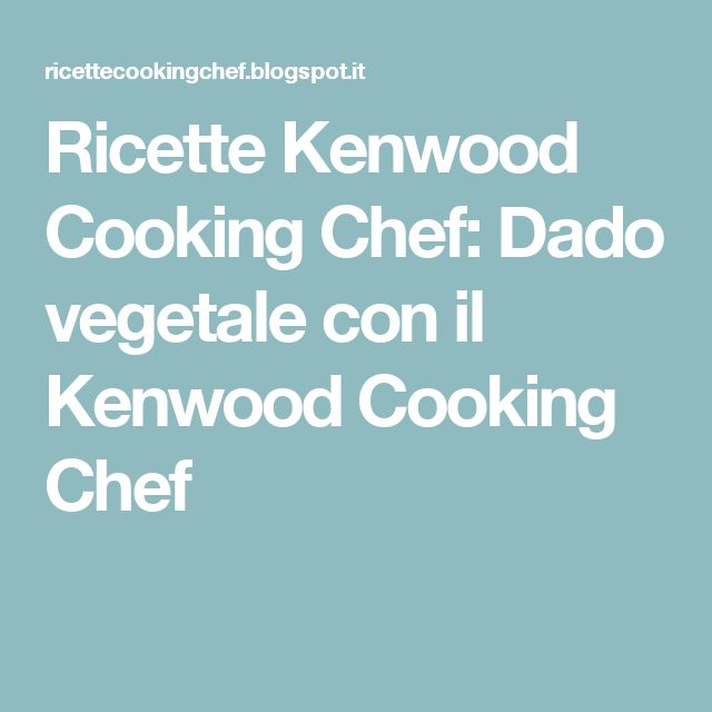 Ricette Kenwood Cooking Chef: Dado vegetale con il Kenwood Cooking Chef