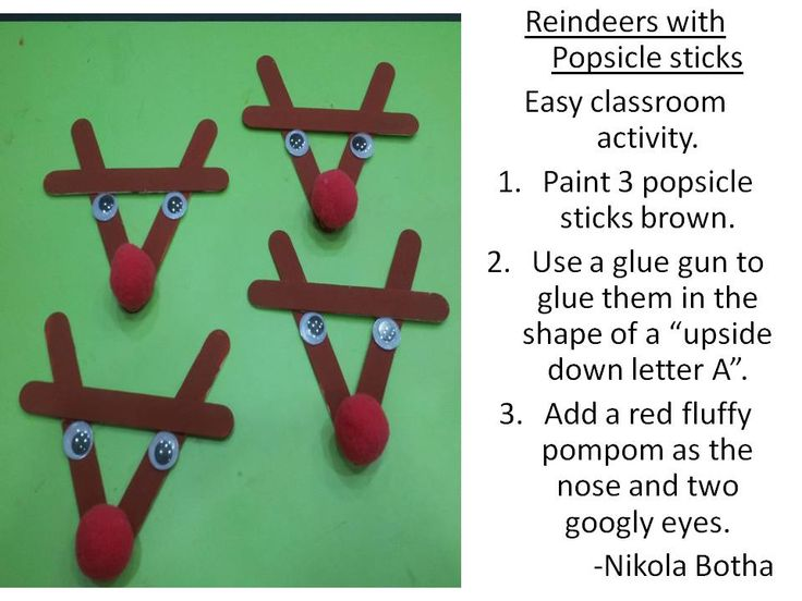 "Reindeers with Popsicle sticks  Easy classroom activity.  Paint 3 popsicle sticks brown.  Use a glue gun to glue them in the shape of a ""upside down letter A"". Add a red fluffy pompom as the nose and two googly eyes."