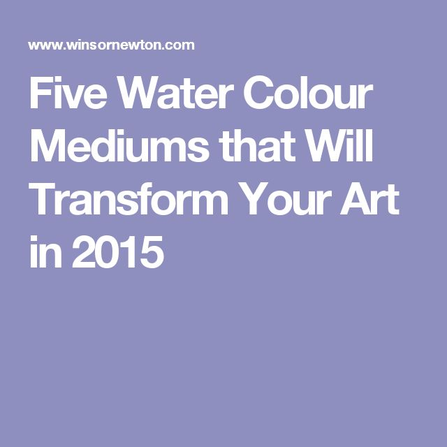 Five Water Colour Mediums that Will Transform Your Art in 2015
