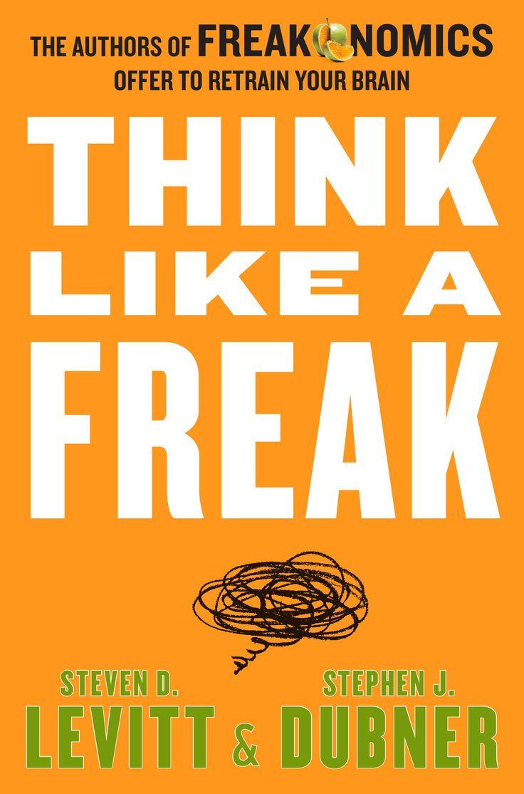 Think Like A Freak By Steven D Levitt & Stephen J Dubner
