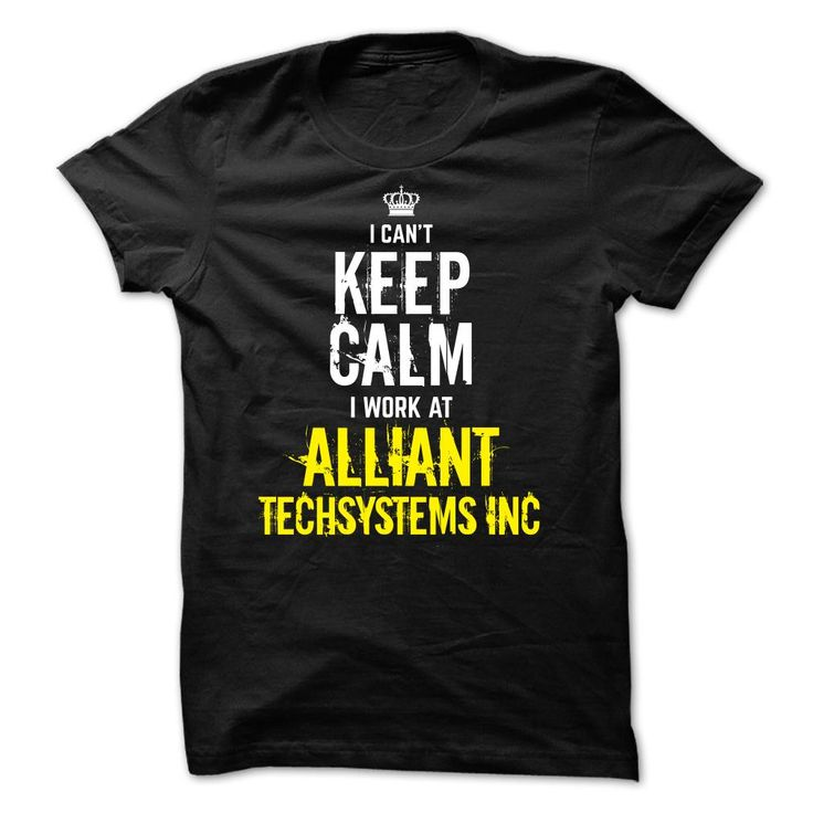 Special - I ✅ Cant Keep Calm, I Work ༼ ộ_ộ ༽ At ALLIANT TECHSYSTEMS INCThiss special gift for you and your friends in this seasonkeep calm