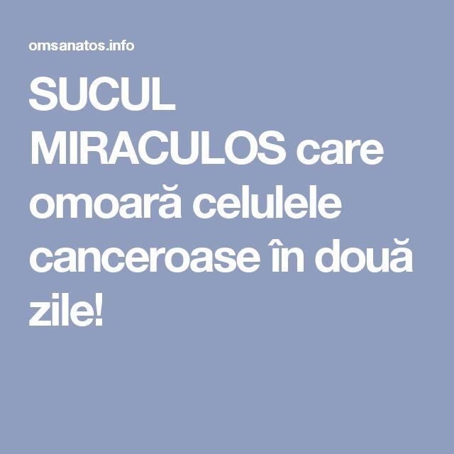 SUCUL MIRACULOS care omoară celulele canceroase în două zile!