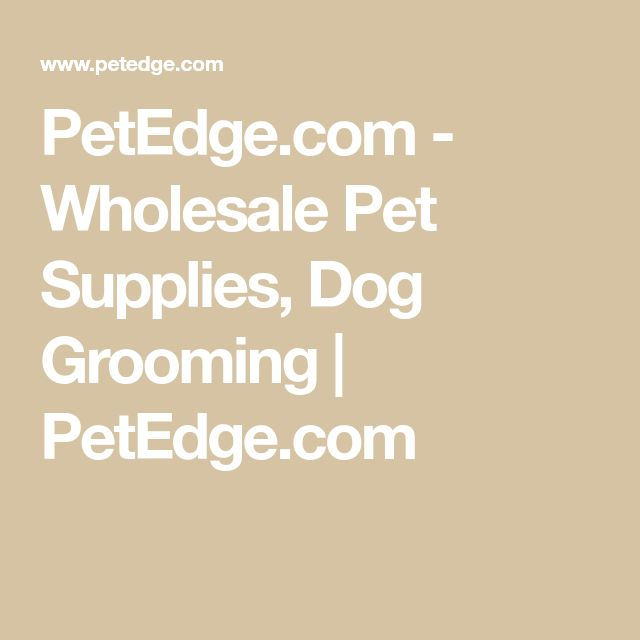 PetEdge.com - Wholesale Pet Supplies, Dog Grooming | PetEdge.com
