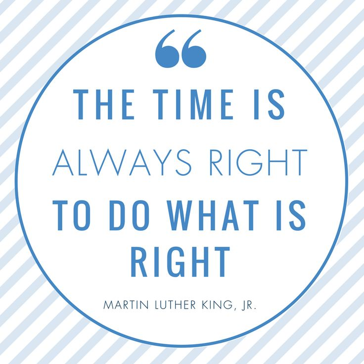 The time is always right for those who go out of their way to do what is right.