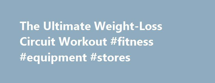 The Ultimate Weight-Loss Circuit Workout #fitness #equipment #stores http://fitness.remmont.com/the-ultimate-weight-loss-circuit-workout-fitness-equipment-stores/  The Ultimate Weight-Loss Circuit Workout By Joe Dowdell, CSCS for Shape.com If you're short on time but still want to fit in an effective training session — especially if your goal is fat loss — metabolic resistance training (MRT) is tough to beat. With this training style, the goal is to maximize caloric expenditure while […]