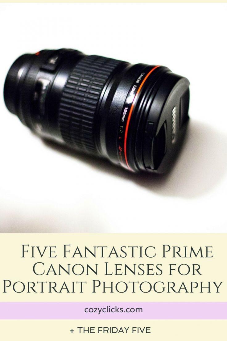 Five Fantastic Prime Canon Lenses For Portrait Photography The Friday Five Canon Lenses For Portraits Dslr Photography Tips Best Portrait Lens Canon