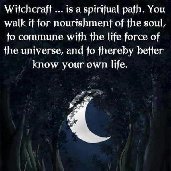 ☆ Witchcraft ... is a spiritual path. You walk it for nourishment of the soul, to commune with the life force of the universe, and to thereby better know your own life. ☆