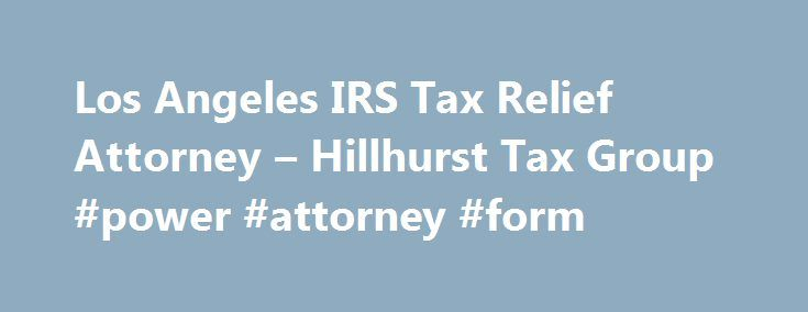 Los Angeles IRS Tax Relief Attorney – Hillhurst Tax Group #power #attorney #form http://attorney.remmont.com/los-angeles-irs-tax-relief-attorney-hillhurst-tax-group-power-attorney-form/  #irs attorney Los Angeles Tax Attorney / IRS Tax Relief Help Success Rate Our average settlement on an Offer In Compromise is 5 percent of client's total tax debt. Our firm has a 94 percent success rate on an offer and compromise. We pre-screen all potential candidates vigorously before we accept a case. Our…