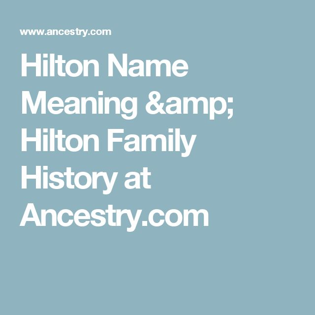 Hilton Name Meaning & Hilton Family History at Ancestry.com