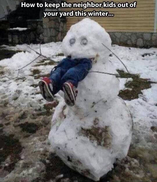 Creepy snowman. Lol