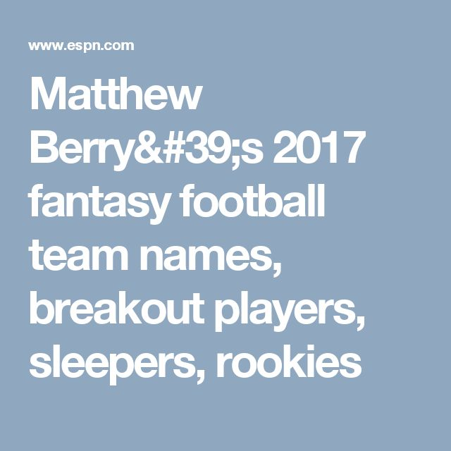 Matthew Berry's 2017 fantasy football team names, breakout players, sleepers, rookies