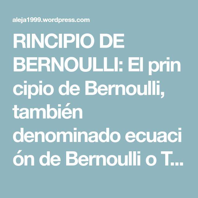 RINCIPIO DE BERNOULLI:Elprincipio de Bernoulli, también denominadoecuación de Bernoulli o Trinomio de Bernoulli, describe el comportamiento de un flujo laminarmoviéndose a lo largo de una corriente de agua.Fue expuesto por Daniel Bernoullien su obraHidrodinámica(1738) y expresa que en un fluido ideal (sin viscosidadni rozamiento) en régimen de circulación por un conducto cerrado, la energíaque posee el fluido permanece constante a lo largo de su recorrido.  La energía de un fluido…