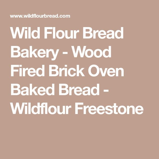 Wild Flour Bread Bakery - Wood Fired Brick Oven Baked Bread - Wildflour Freestone