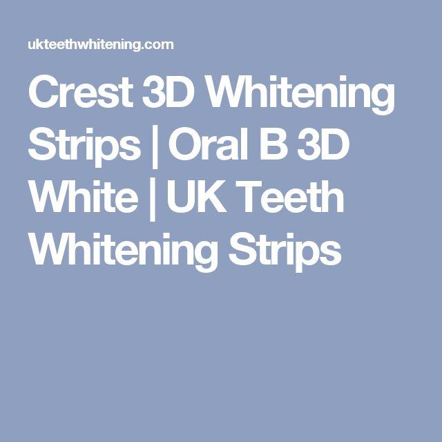 Crest 3D Whitening Strips | Oral B 3D White | UK Teeth Whitening Strips