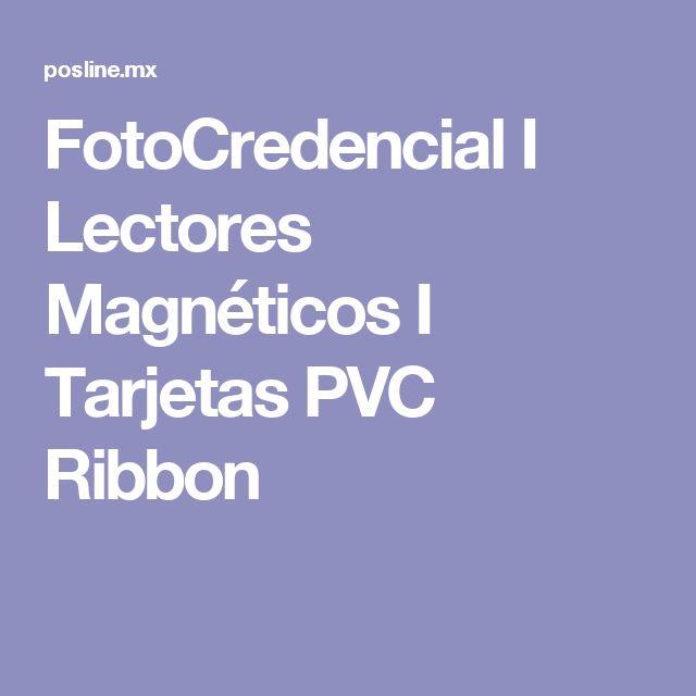 FotoCredencial I Lectores Magnéticos I Tarjetas PVC Ribbon