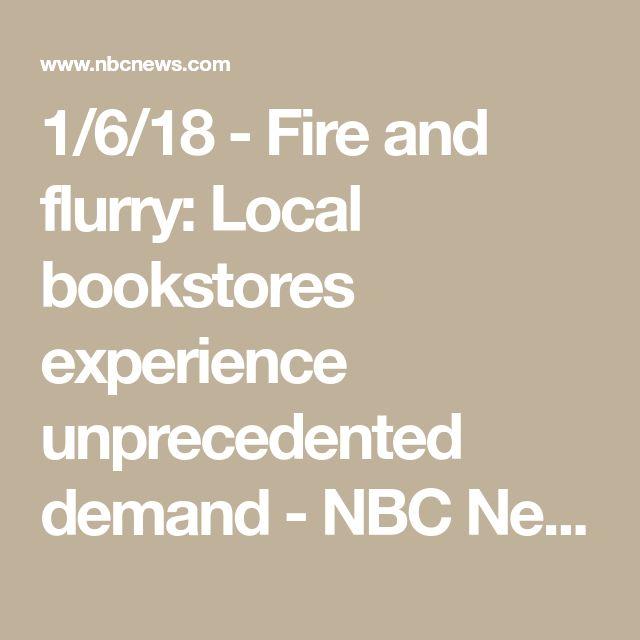 1/6/18 - Fire and flurry: Local bookstores experience unprecedented demand  - NBC News