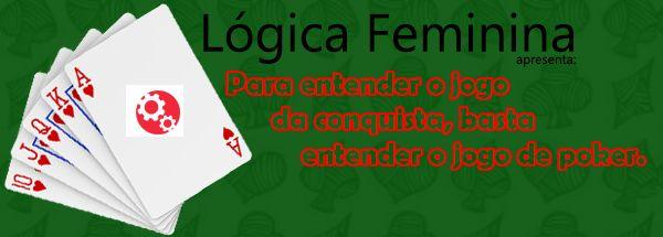 Poker, o jogo da sedução: aprendendo a conquistar jogando Poker ⋆ Lógica Feminina