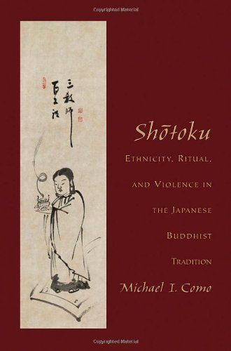 Shotoku Ethnicity Ritual and Violence in the Japanese Buddhist Tradition *** Details can be found by clicking on the image.