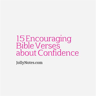 15 Encouraging Bible Verses about Confidence ~ Scripture Quotes about Confidence in God, Confidence in Christ, & Confidence in Yourself.